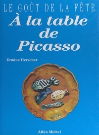 Ermine Herscher et Denis Amon - À la table de Picasso.