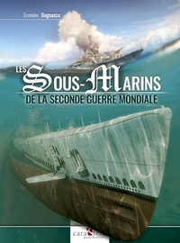 Erminio Bagnasco et Xavier Tracol - Les sous-marins de la Seconde Guerre mondiale.