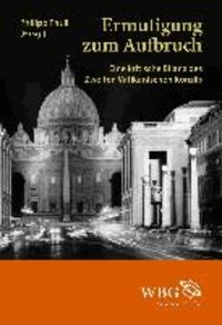 Ermutigung zum Aufbruch - Eine kritische Bilanz des Zweiten Vatikanischen Konzils.