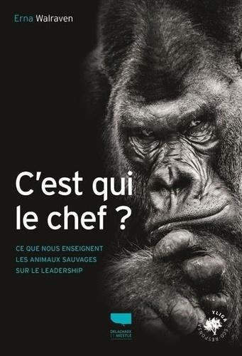 Erna Walraven - C'est qui le chef ? - Ce que nous enseignent les animaux sauvages sur le leadership.