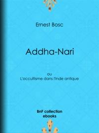 Ernest Bosc - Addha-Nari - ou L'occultisme dans l'Inde antique.