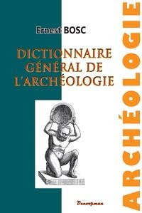 Ernest Bosc - Dictionnaire général de l'archéologie et des antiquités chez les divers peuples.