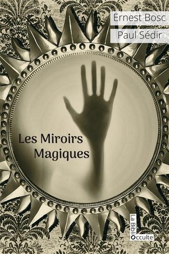 Ernest Bosc et Paul Sédir - Les Miroirs Magiques.