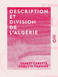 Ernest Carette et Auguste Warnier - Description et division de l'Algérie.