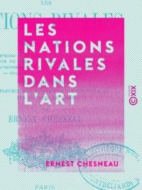 Ernest Chesneau - Les Nations rivales dans l'art - Peinture, sculpture.