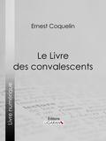 Ernest Coquelin et Armand Silvestre - Le Livre des convalescents.