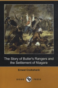 Ernest Cruikshank - The Story of Butler's Rangers and the Settlement of Niagara.