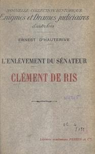 Ernest d'Hauterive - L'enlèvement du sénateur Clément de Ris.