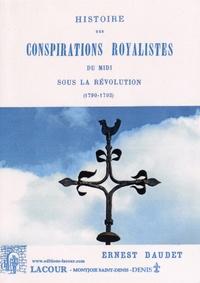 Ernest Daudet - Histoire des conspirations royalistes du Midi sous la Révolution (1790-1793).