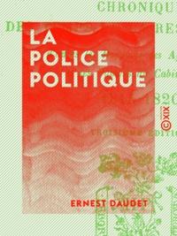 Ernest Daudet - La Police politique - Chronique des temps de la Restauration.