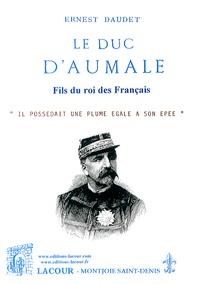 Ernest Daudet - Le duc d'Aumale.