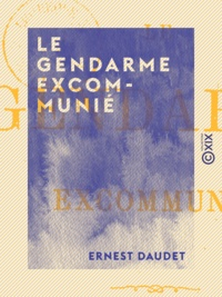 Ernest Daudet - Le Gendarme excommunié.