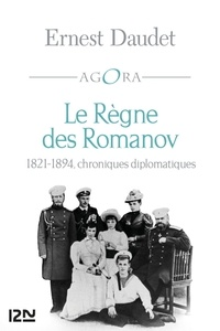 Ernest Daudet - Le règne des Romanov - Chroniques diplomatiques 1821-1894.