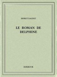 Ernest Daudet - Le roman de Delphine.