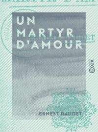 Ernest Daudet - Un martyr d'amour.