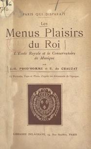 Ernest de Crauzat et Jacques-Gabriel Prod'homme - Les menus plaisirs du Roi, l'École royale et le Conservatoire de musique - 17 portraits, vues et plans, d'après les documents de l'époque.