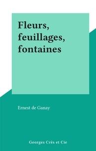 Ernest de Ganay - Fleurs, feuillages, fontaines.