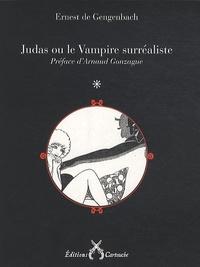Ernest de Gengenbach - Judas ou le Vampire surréaliste.