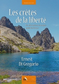 Ernest Di Gregorio - Les crêtes de la liberté - Du Mercantour au maquis oublié du Vercors.