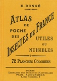 Ernest Dongé - Atlas de poche des insectes de France utiles ou nuisibles - Suivi d'une étude d'ensemble sur les insectes.