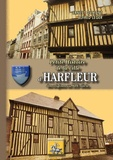 Ernest Dumont et Alfred Léger - Petite histoire de la ville d'Harfleur - Des origines au XIXe siècle.