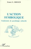 Ernest E. Boesch - L'action symbolique - Fondements de psychologie culturelle.