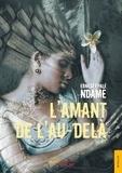Ernest Epalè Ndamé - L'Amant de l'au-delà.
