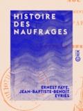 Ernest Faye et Jean-Baptiste-Benoît Eyriès - Histoire des naufrages - Délaissements de matelots, hivernages, incendies de navires et autres désastres de mer.