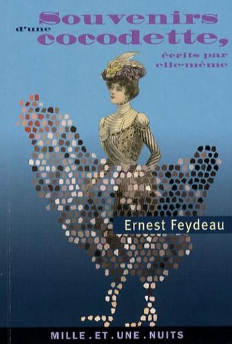 Ernest Feydeau - Souvenirs d'une cocodette - Ecrits par elle-même.