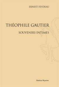 Ernest Feydeau - Théophile Gautier - Souvenirs intimes.