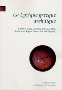 Ernest Flaconnet - La lyrique grecque archaïque (VIIe-VIe siècles) - Sappho, Alcée, Alcman, Tyrtée, Solon, Stésichore, Ibycos, Anacréon, Bacchylide.