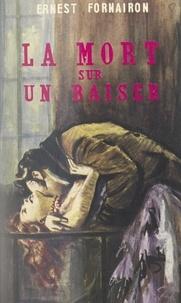 Ernest Fornairon - La mort sur un baiser.