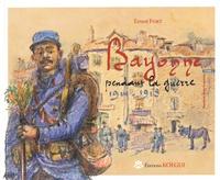 Ernest Fort - Bayonne pendant la guerre 1914-1918 - Tome 1, Bayonne dans la guerre.