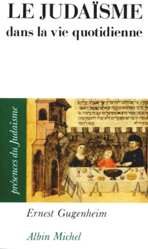 Ernest Gugenheim - Le judaïsme dans la vie quotidienne.