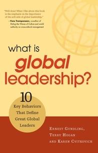 Ernest Gundling - What Is Global Leadership? - 10 Key Behaviors That Define Great Global Leaders.