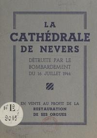 Ernest Guynot - La cathédrale de Nevers détruite par le bombardement du 16 juillet 1944 - Notice historique.