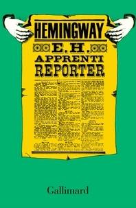 Ernest Hemingway - Apprenti reporter.