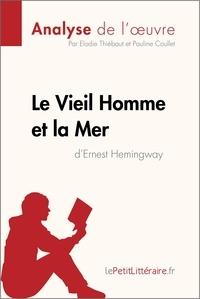 Ernest Hemingway et Elodie Thiébaut - Le vieil homme et la mer.