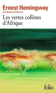 Ernest Hemingway - Les Vertes collines d'Afrique.