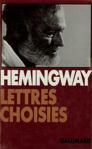 Ernest Hemingway - Lettres choisies - 1917-1961.