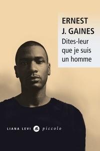 Ernest J. Gaines - Dites-leur que je suis un homme.