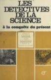 Ernest Kahane et Ernest Salvinien - Les détectives de la science à la conquête du présent.