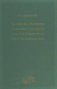 Ernest Labrousse et Jean-Claude Perrot - La crise de l'économie française à la fin de l'Ancien régime et au début de la Révolution.