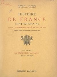 Ernest Lavisse et Philippe Sagnac - Histoire de France contemporaine, depuis la Révolution jusqu'à la paix de 1919 (1). La Révolution (1789-1792).
