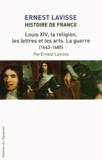 Ernest Lavisse - Histoire de France - Tome 14,  Louis XIV, la religion, les lettres et les arts. La guerre (1643-1685).