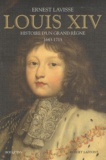 Ernest Lavisse - Louis XIV - Histoire d'un grand règne, 1643-1715.