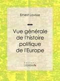 Ernest Lavisse et  Ligaran - Vue générale de l'histoire politique de l'Europe - Essai historique et politique.