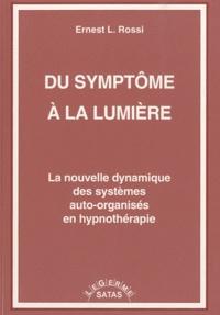 Ernest-Lawrence Rossi - Du symptôme à la lumière - La nouvelle dynamique des systèmes auto-organisés en hypnothérapie.