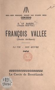 Ernest Le Barzig et Auguste Sarzeau - François Vallée (Druide Ab-Hervé), sa vie, son œuvre - Conférence donnée au Théâtre municipal de Saint-Brieuc, à l'occasion du Gorsedd, les 28 et 29 juillet 1956.