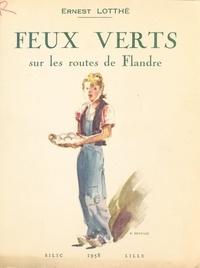 Ernest Lotthe et  Collectif - Feux verts sur les routes de Flandre.